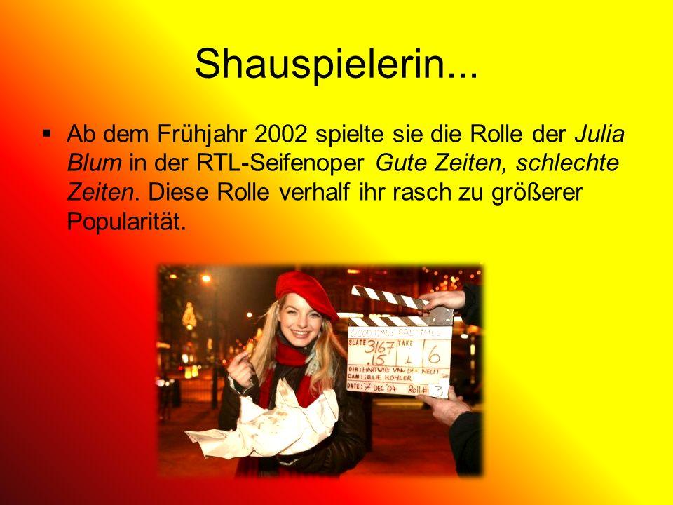 Shauspielerin... Ab dem Frühjahr 2002 spielte sie die Rolle der Julia Blum in der RTL-Seifenoper Gute Zeiten, schlechte Zeiten. Diese Rolle verhalf ih