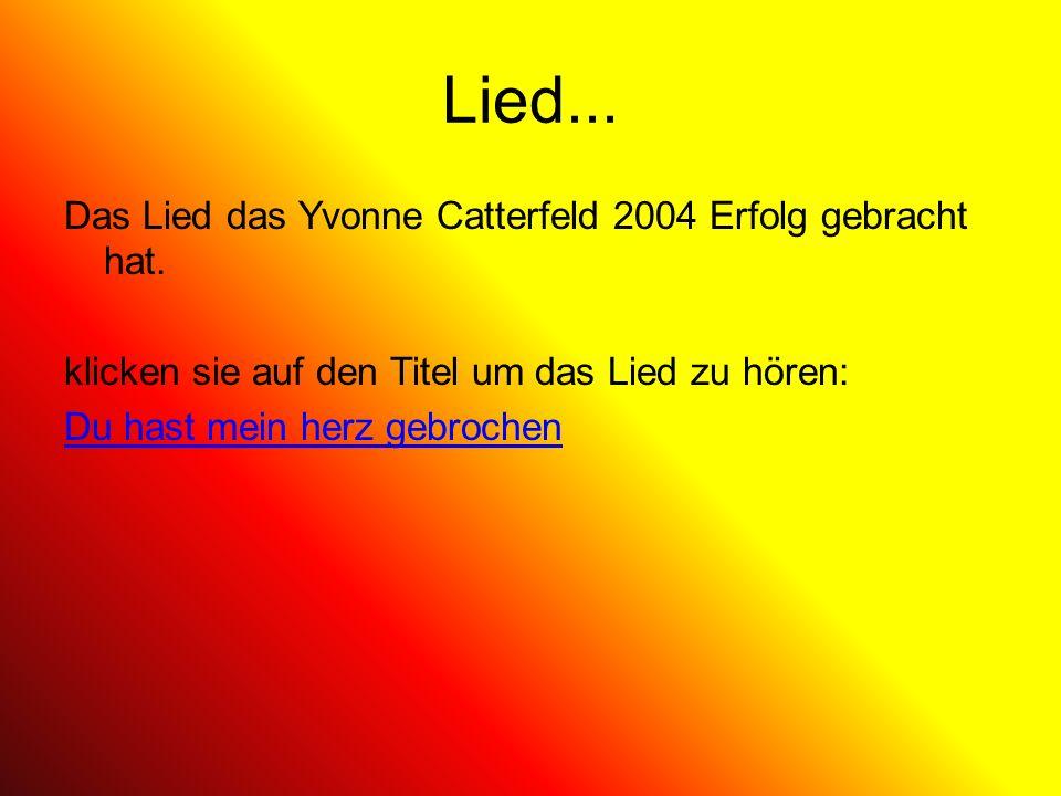 Lied... Das Lied das Yvonne Catterfeld 2004 Erfolg gebracht hat. klicken sie auf den Titel um das Lied zu hören: Du hast mein herz gebrochen