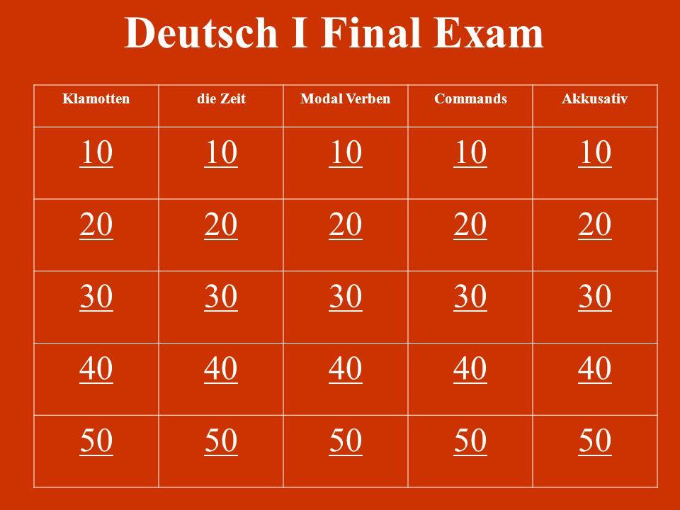 Deutsch I Final Exam Klamottendie ZeitModal VerbenCommandsAkkusativ 10 20 30 40 50