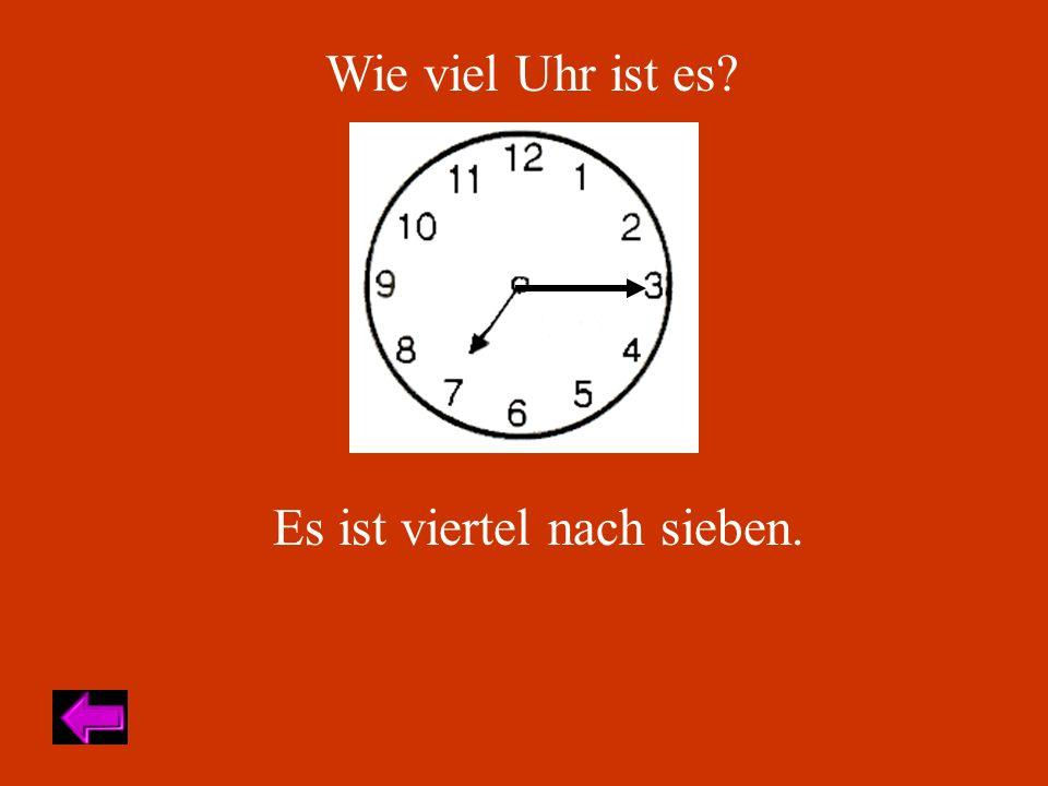Wie viel Uhr ist es Es ist viertel nach sieben.