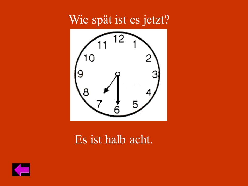 Wie spät ist es jetzt Es ist halb acht.