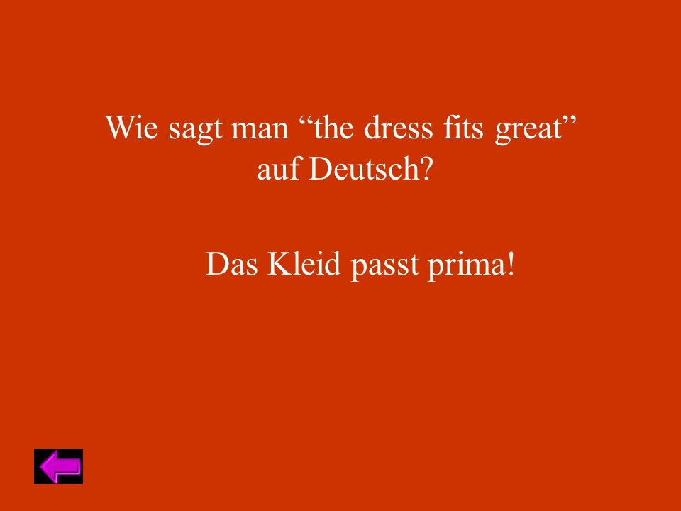Wie sagt man the dress fits great auf Deutsch? Das Kleid passt prima!