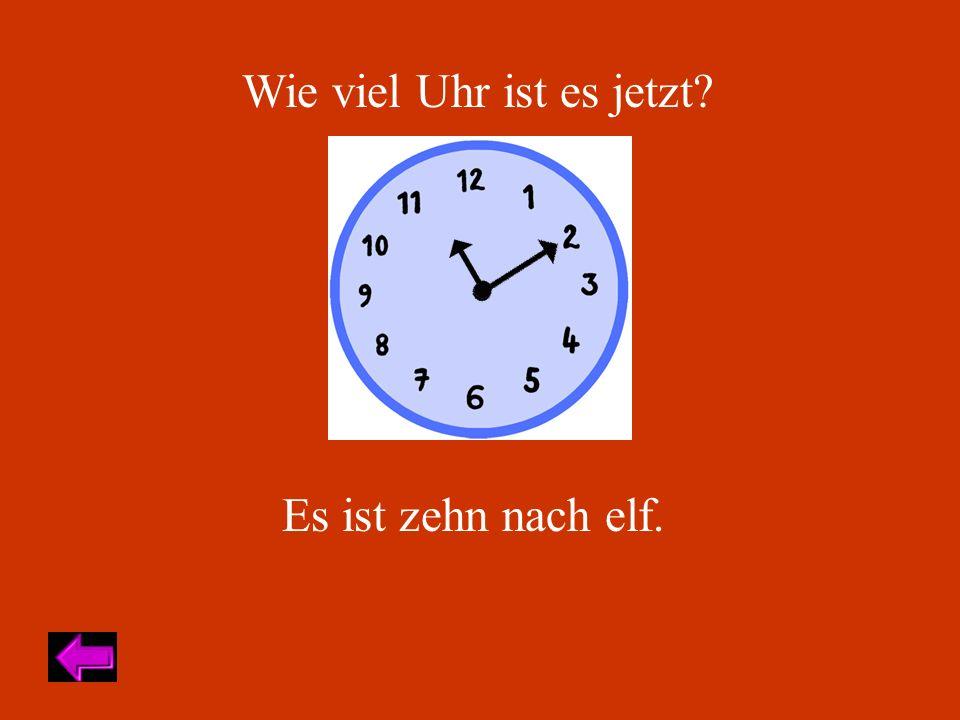 Wie viel Uhr ist es jetzt? Es ist zehn nach elf.