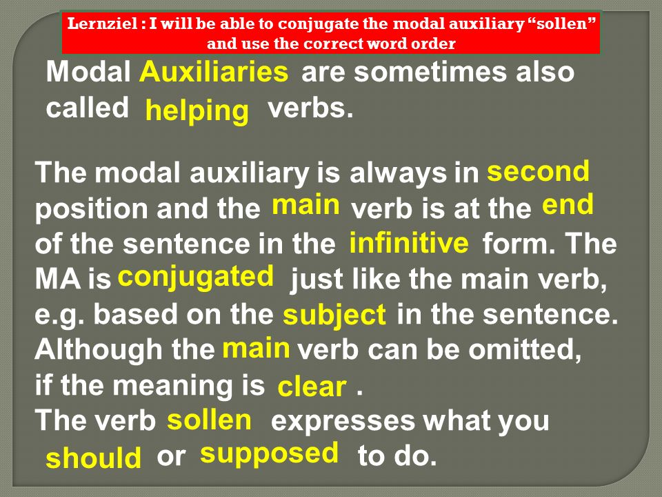 The modal auxiliary is always in position and the verb is at the of the sentence in the form. The MA is just like the main verb, e.g. based on the in