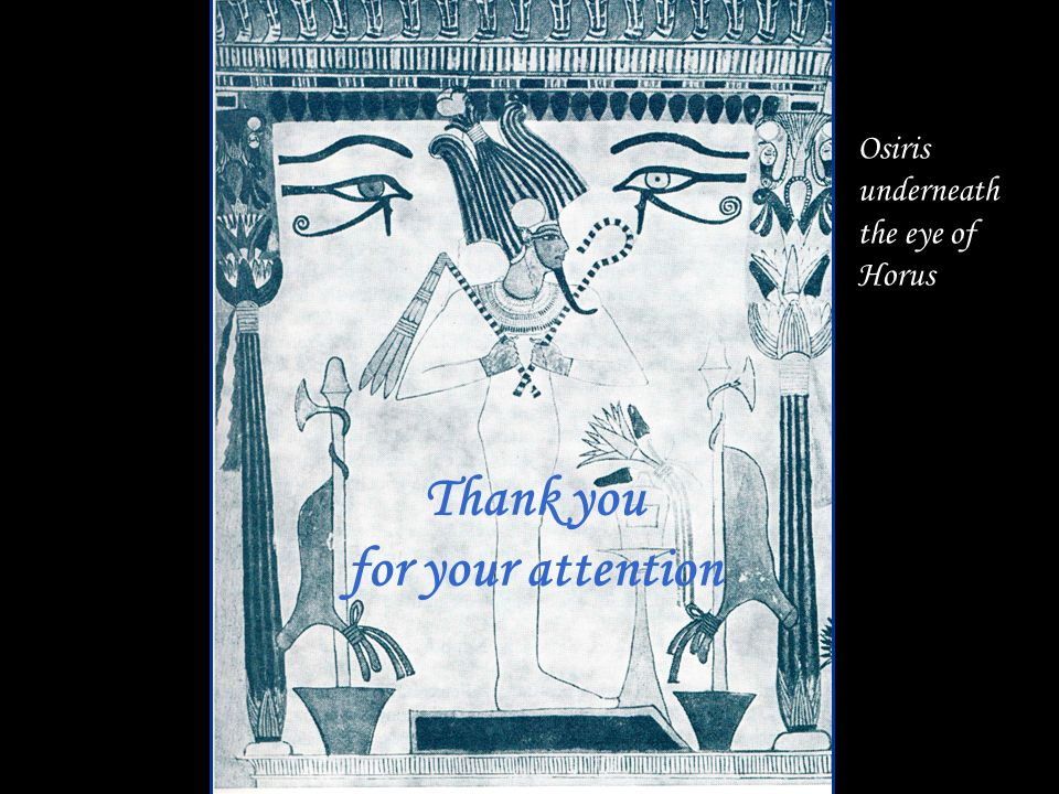 Thank you for your attention Osiris underneath the eye of Horus