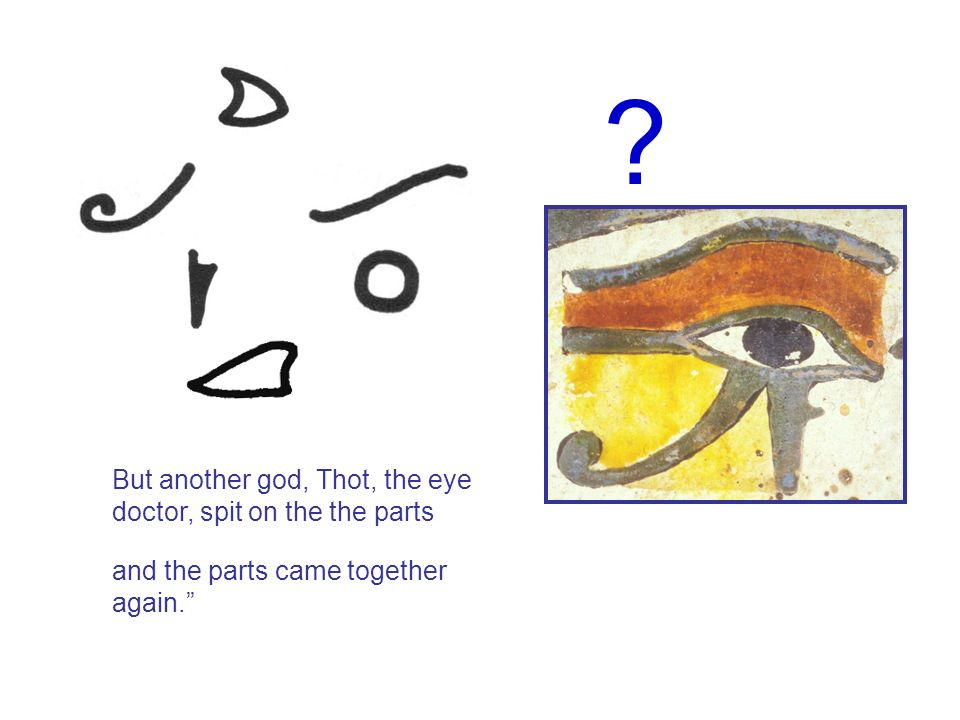 But another god, Thot, the eye doctor, spit on the the parts and the parts came together again. ?
