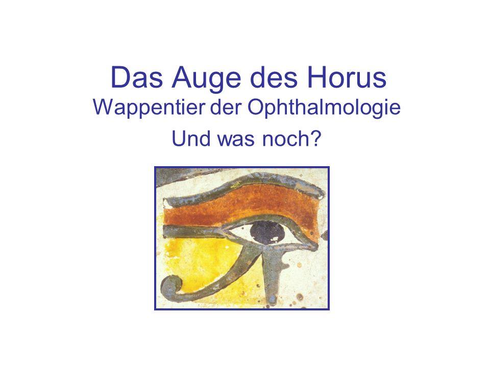 Das Auge des Horus Wappentier der Ophthalmologie Und was noch?