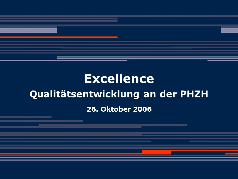 © PHZH Daniela Mäder, 26.10.2006Excellence1 Excellence Qualitätsentwicklung an der PHZH 26. Oktober 2006
