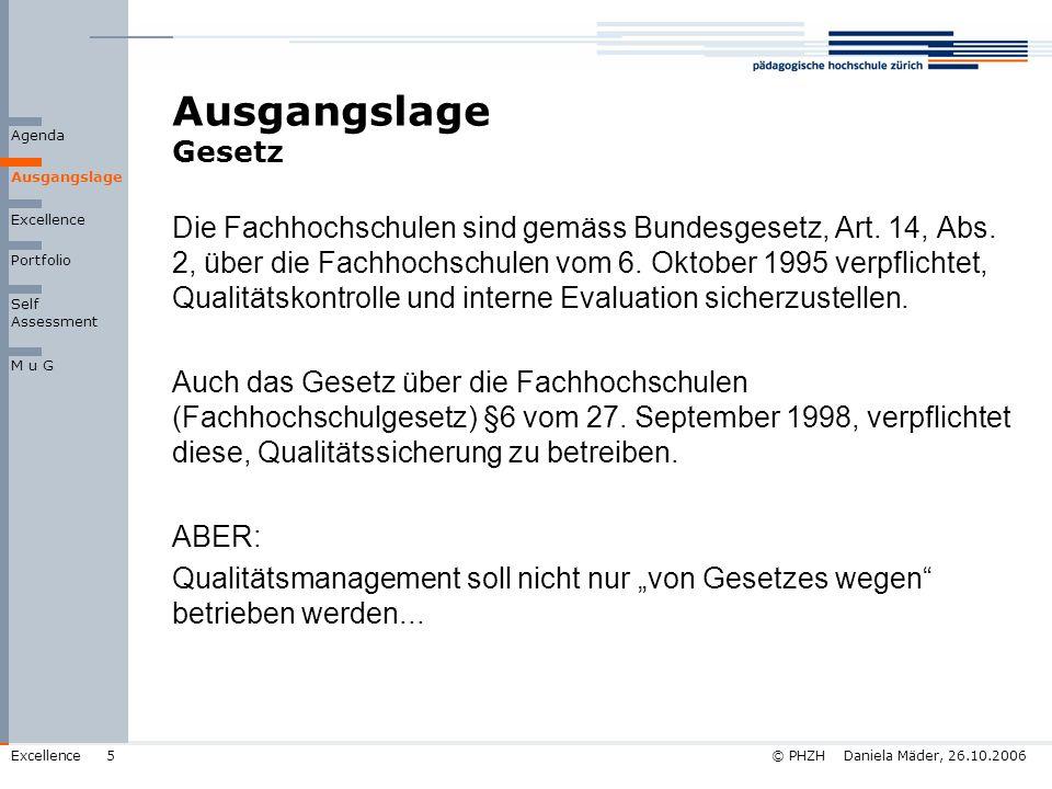 © PHZH Daniela Mäder, 26.10.2006Excellence5 Ausgangslage Gesetz Die Fachhochschulen sind gemäss Bundesgesetz, Art. 14, Abs. 2, über die Fachhochschule