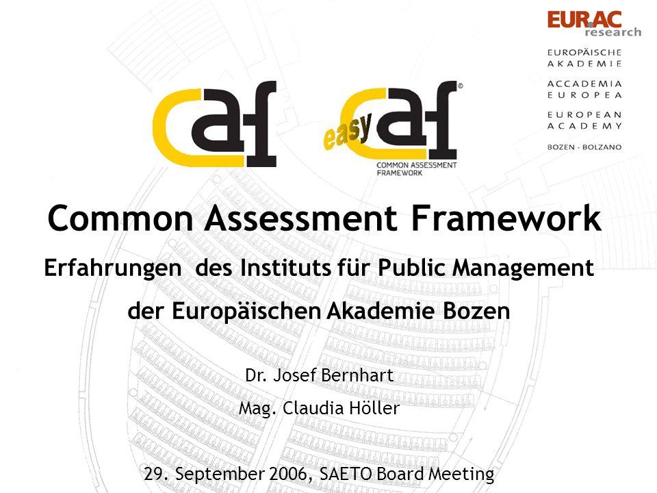 Common Assessment Framework Erfahrungen des Instituts für Public Management der Europäischen Akademie Bozen Dr. Josef Bernhart Mag. Claudia Höller 29.
