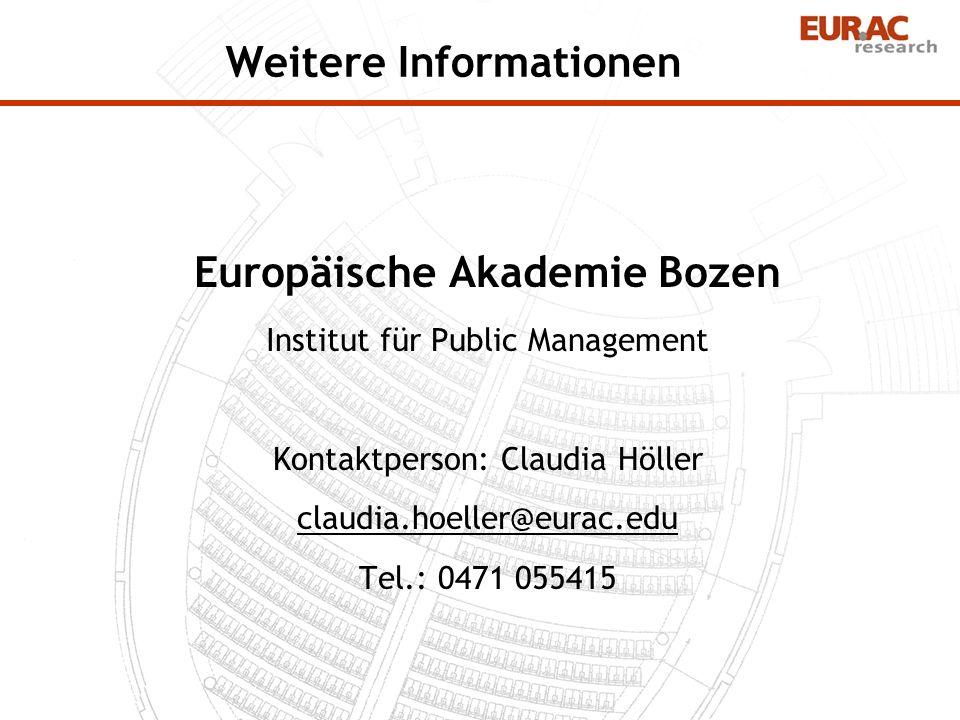 Weitere Informationen Europäische Akademie Bozen Institut für Public Management Kontaktperson: Claudia Höller claudia.hoeller@eurac.edu Tel.: 0471 055