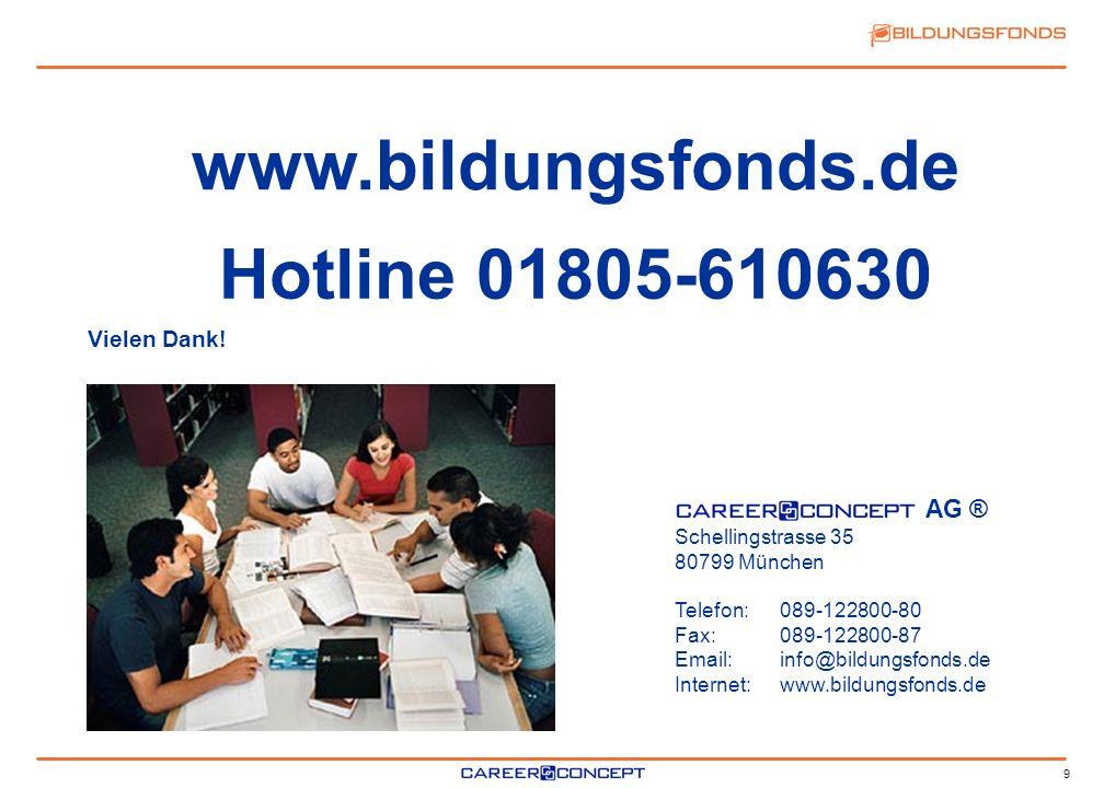 9 Schellingstrasse 35 80799 München Telefon:089-122800-80 Fax:089-122800-87 Email:info@bildungsfonds.de Internet:www.bildungsfonds.de Vielen Dank! AG