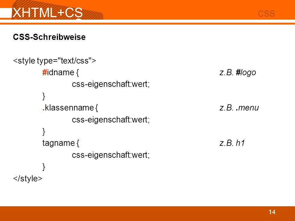 XHTML+CS S 02 CSS 14 CSS-Schreibweise #idname {z.B. #logo css-eigenschaft:wert; }.klassenname {z.B..menu css-eigenschaft:wert; } tagname {z.B. h1 css-