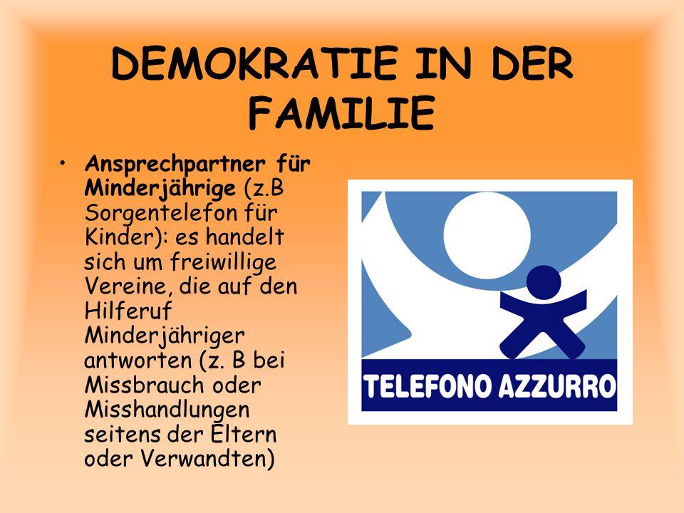 DEMOKRATIE IN DER FAMILIE Ansprechpartner für Minderjährige (z.B Sorgentelefon für Kinder): es handelt sich um freiwillige Vereine, die auf den Hilfer