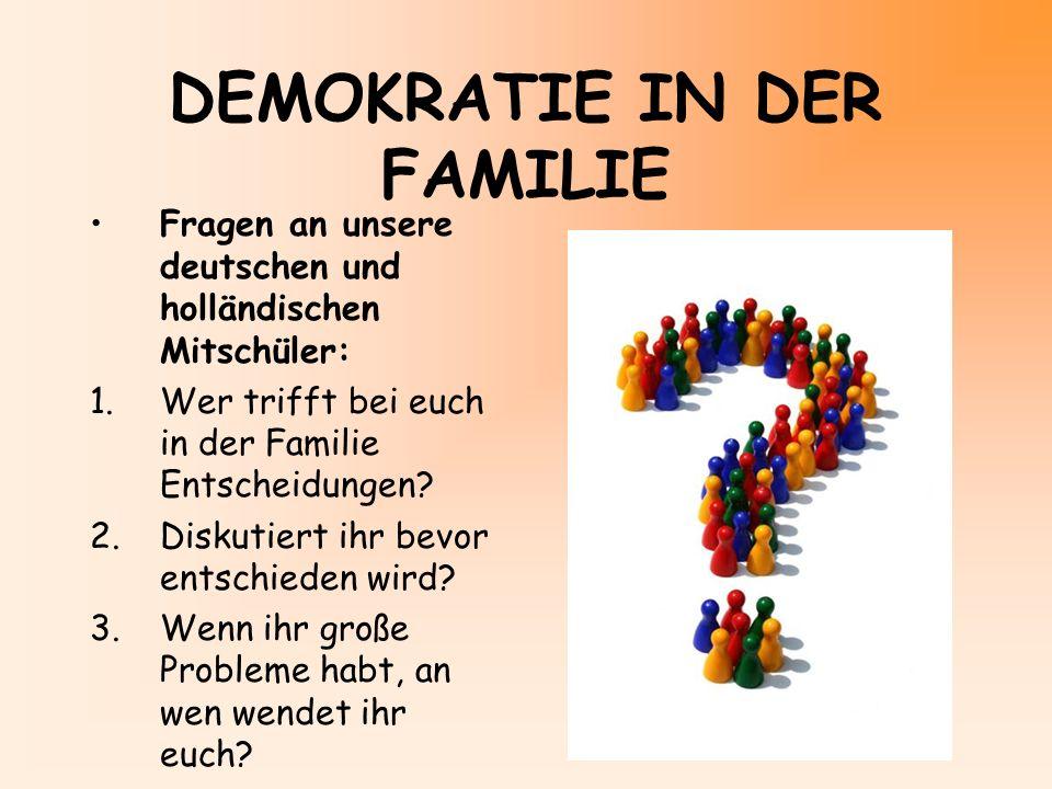 DEMOKRATIE IN DER FAMILIE Fragen an unsere deutschen und holländischen Mitschüler: 1.Wer trifft bei euch in der Familie Entscheidungen? 2.Diskutiert i