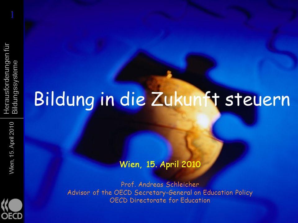Wien, 15. April 2010 Herausforderungen für Bildungssysteme Bildung in die Zukunft steuern Wien, 15. April 2010 Prof. Andreas Schleicher Advisor of the