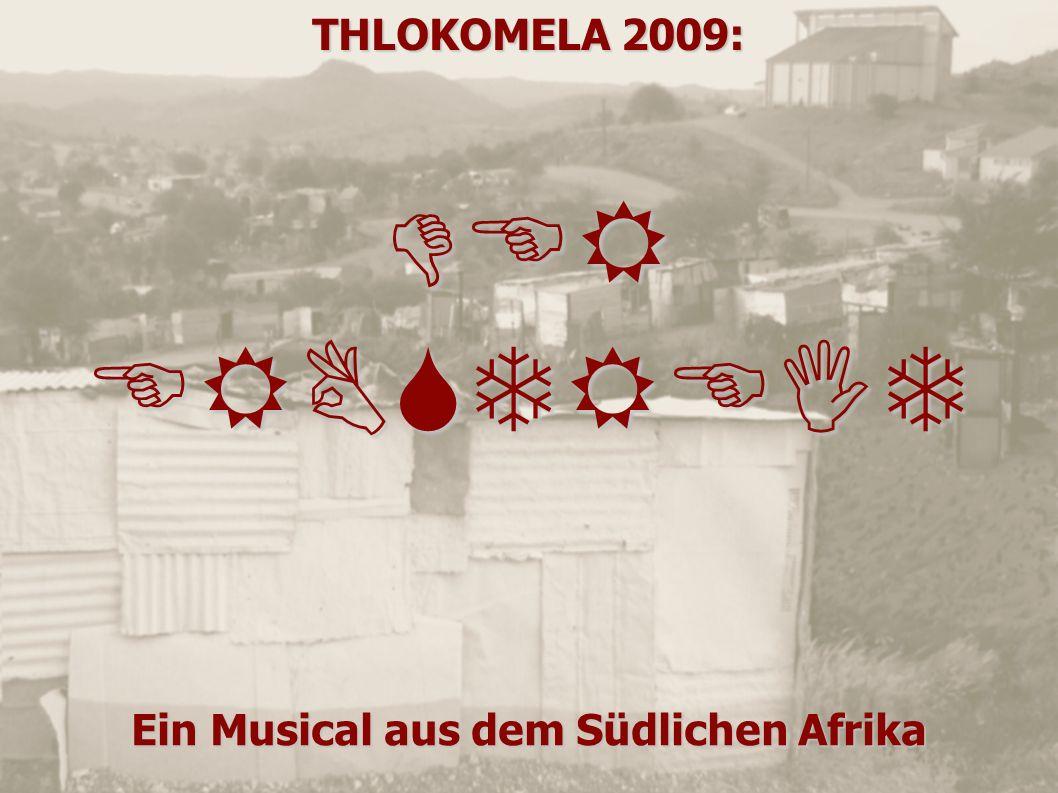 THLOKOMELA 2009: DER ERBSTREIT Ein Musical aus dem Südlichen Afrika