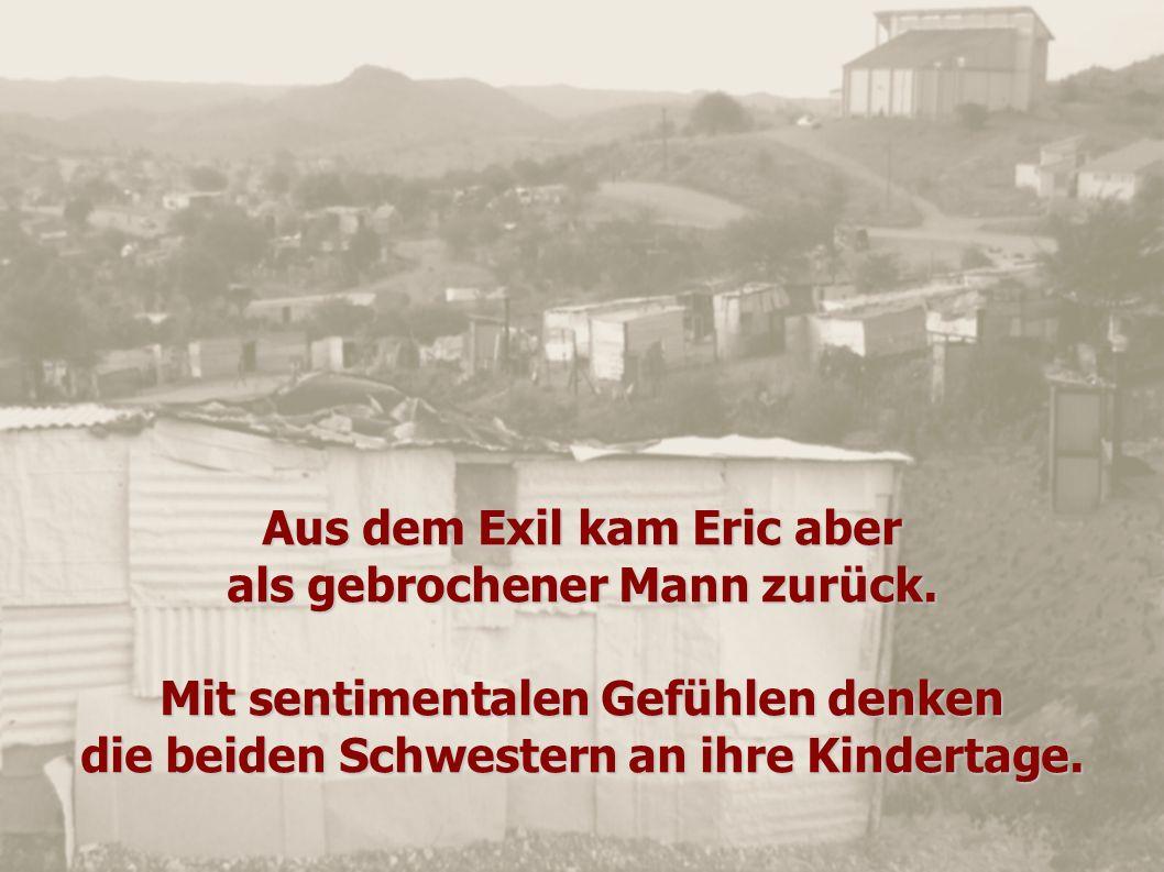 Aus dem Exil kam Eric aber als gebrochener Mann zurück. Mit sentimentalen Gefühlen denken die beiden Schwestern an ihre Kindertage.