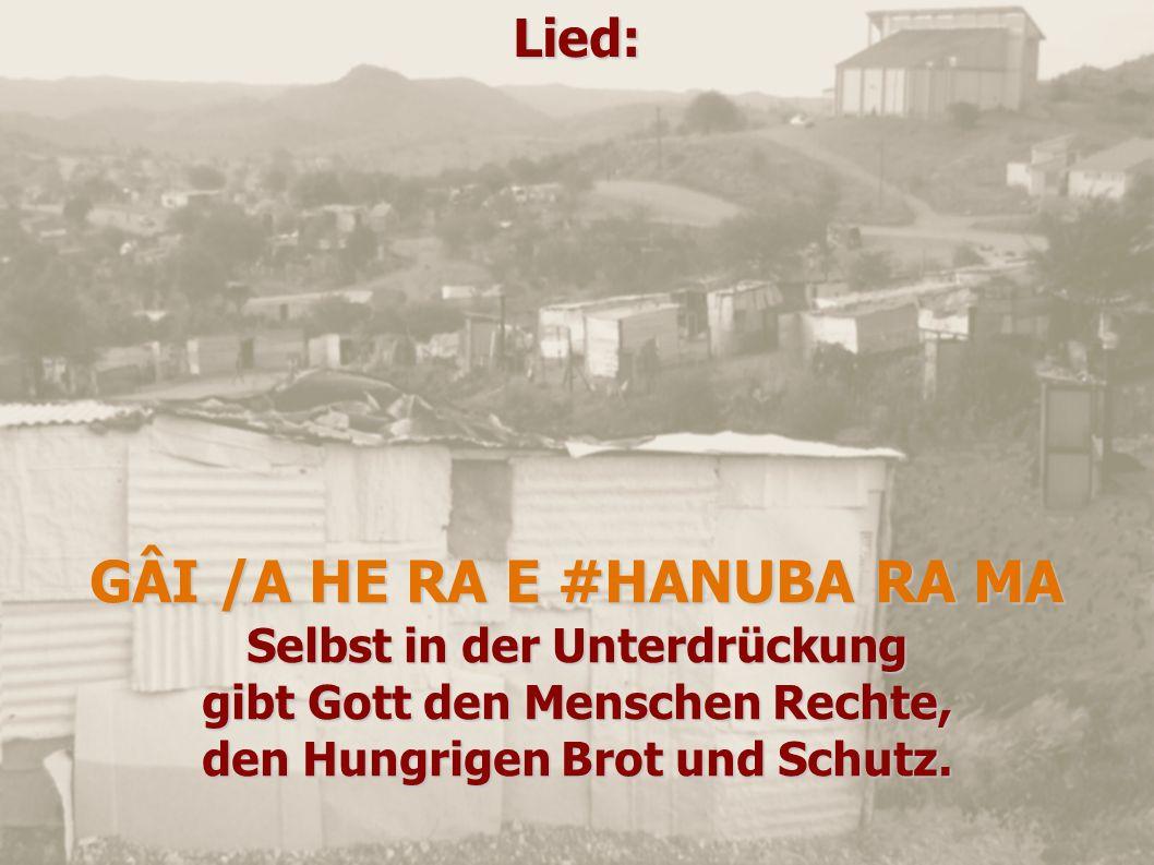 Lied: GÂI /A HE RA E #HANUBA RA MA Selbst in der Unterdrückung gibt Gott den Menschen Rechte, den Hungrigen Brot und Schutz.