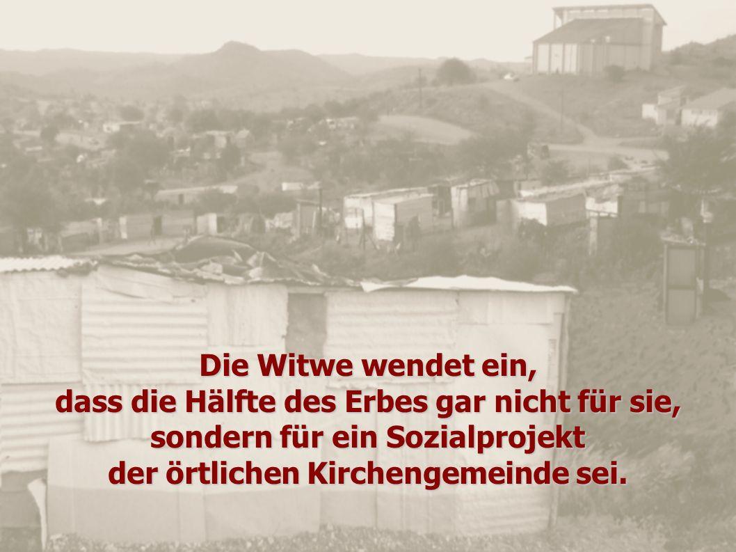 Die Witwe wendet ein, dass die Hälfte des Erbes gar nicht für sie, sondern für ein Sozialprojekt der örtlichen Kirchengemeinde sei.