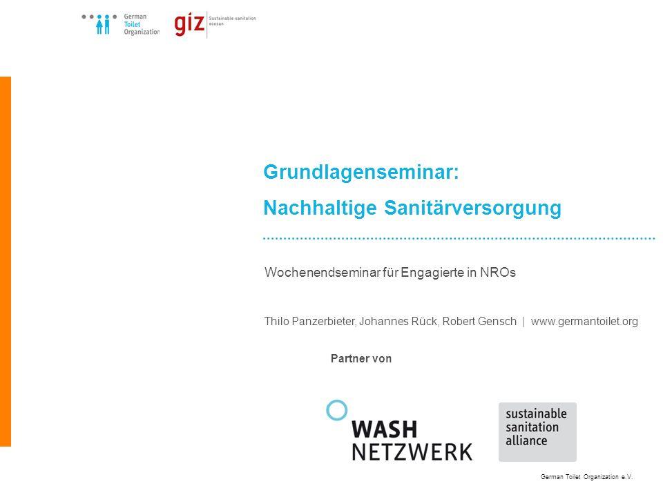 German Toilet Organization e.V. Grundlagenseminar: Nachhaltige Sanitärversorgung Wochenendseminar für Engagierte in NROs Thilo Panzerbieter, Johannes