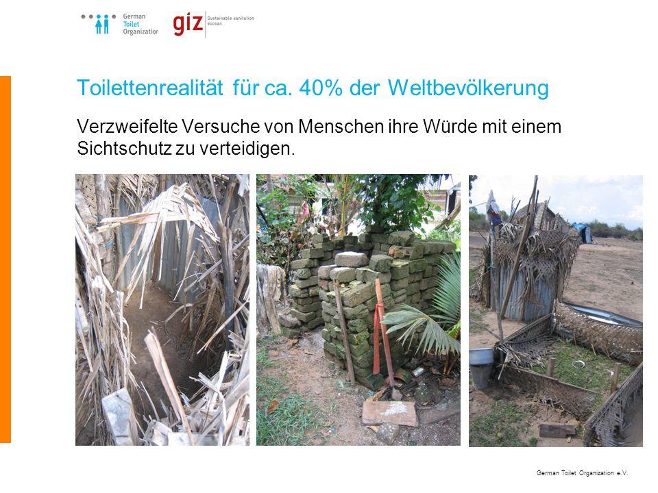 German Toilet Organization e.V. Toilettenrealität für ca. 40% der Weltbevölkerung Verzweifelte Versuche von Menschen ihre Würde mit einem Sichtschutz