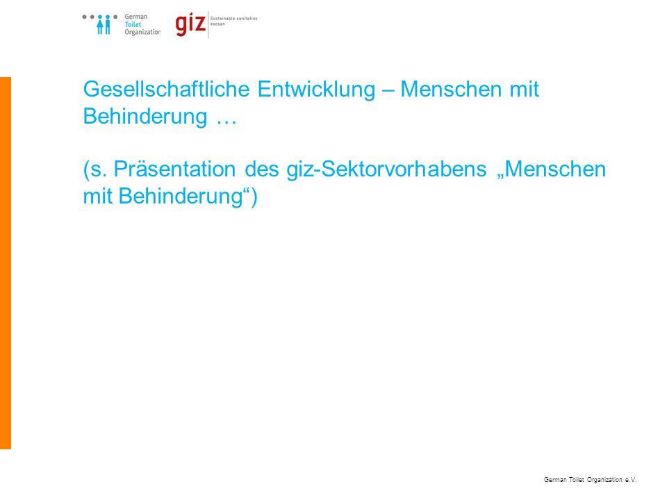 German Toilet Organization e.V. Gesellschaftliche Entwicklung – Menschen mit Behinderung … (s. Präsentation des giz-Sektorvorhabens Menschen mit Behin