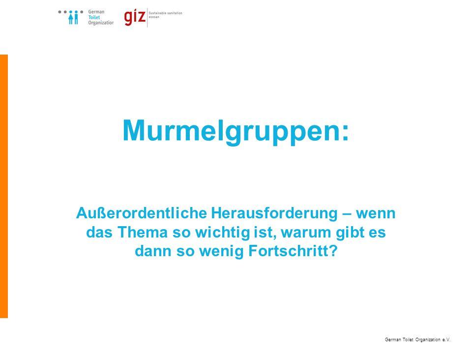 German Toilet Organization e.V. Murmelgruppen: Außerordentliche Herausforderung – wenn das Thema so wichtig ist, warum gibt es dann so wenig Fortschri