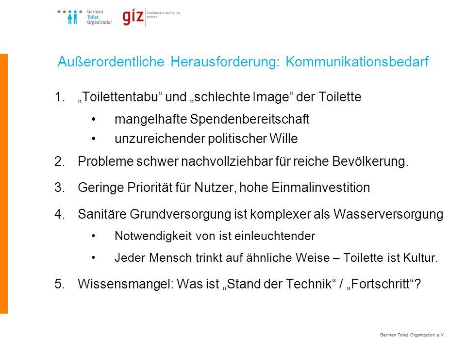 German Toilet Organization e.V. Außerordentliche Herausforderung: Kommunikationsbedarf 1.Toilettentabu und schlechte Image der Toilette mangelhafte Sp