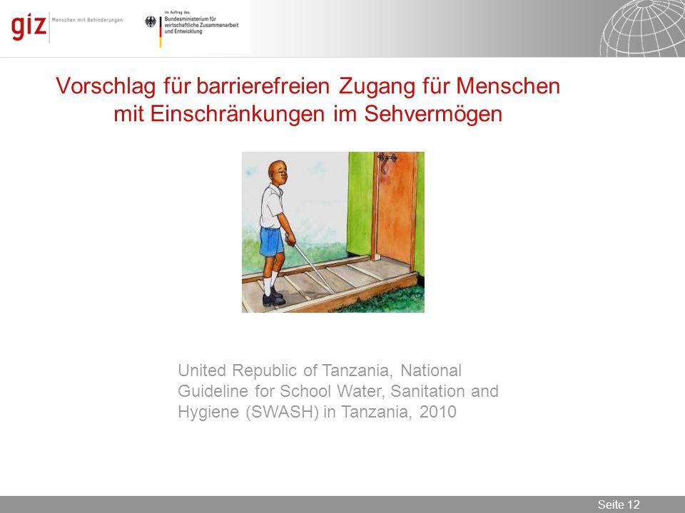 08.11.2013 Seite 12 Seite 12 Vorschlag für barrierefreien Zugang für Menschen mit Einschränkungen im Sehvermögen United Republic of Tanzania, National