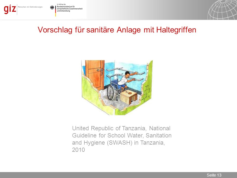 08.11.2013 Seite 13 Seite 13 Vorschlag für sanitäre Anlage mit Haltegriffen United Republic of Tanzania, National Guideline for School Water, Sanitati