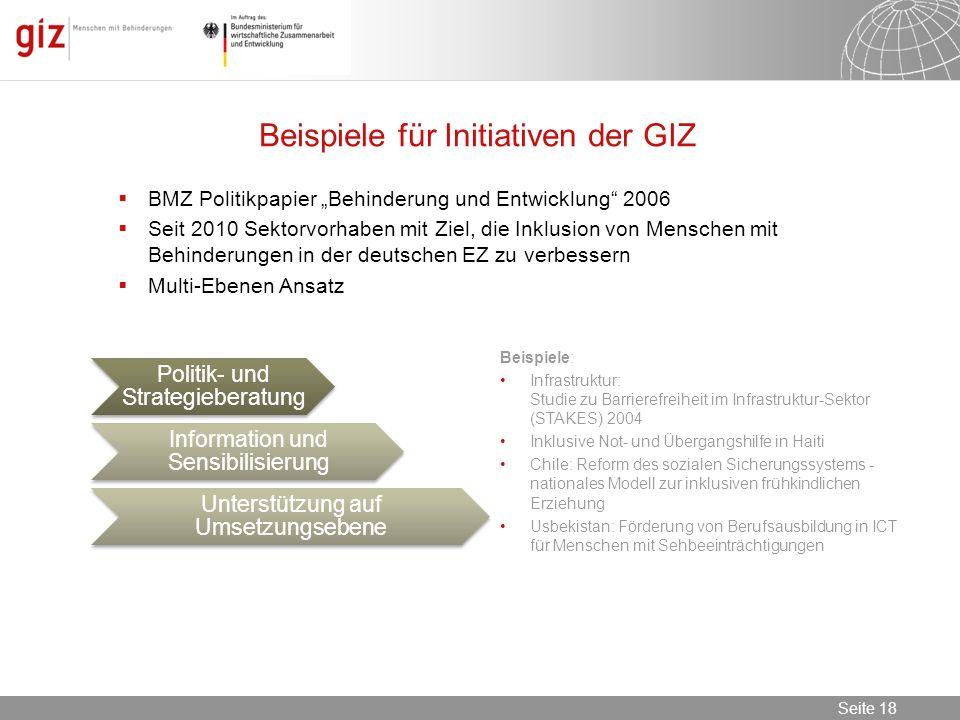 08.11.2013 Seite 18 Seite 18 Beispiele für Initiativen der GIZ BMZ Politikpapier Behinderung und Entwicklung 2006 Seit 2010 Sektorvorhaben mit Ziel, d