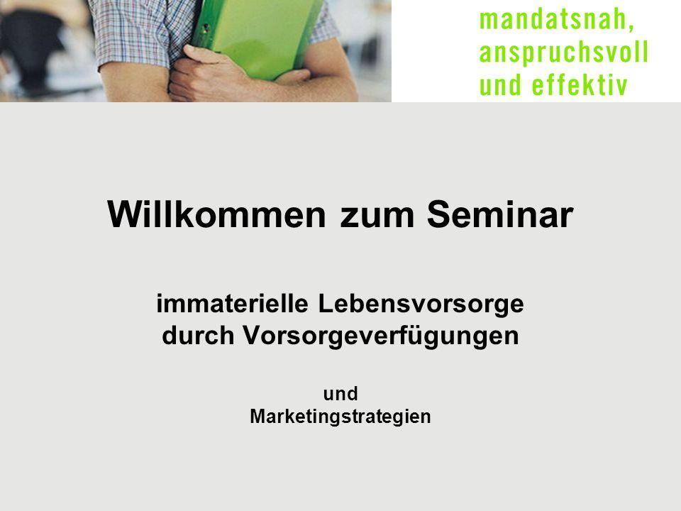 Willkommen zum Seminar immaterielle Lebensvorsorge durch Vorsorgeverfügungen und Marketingstrategien