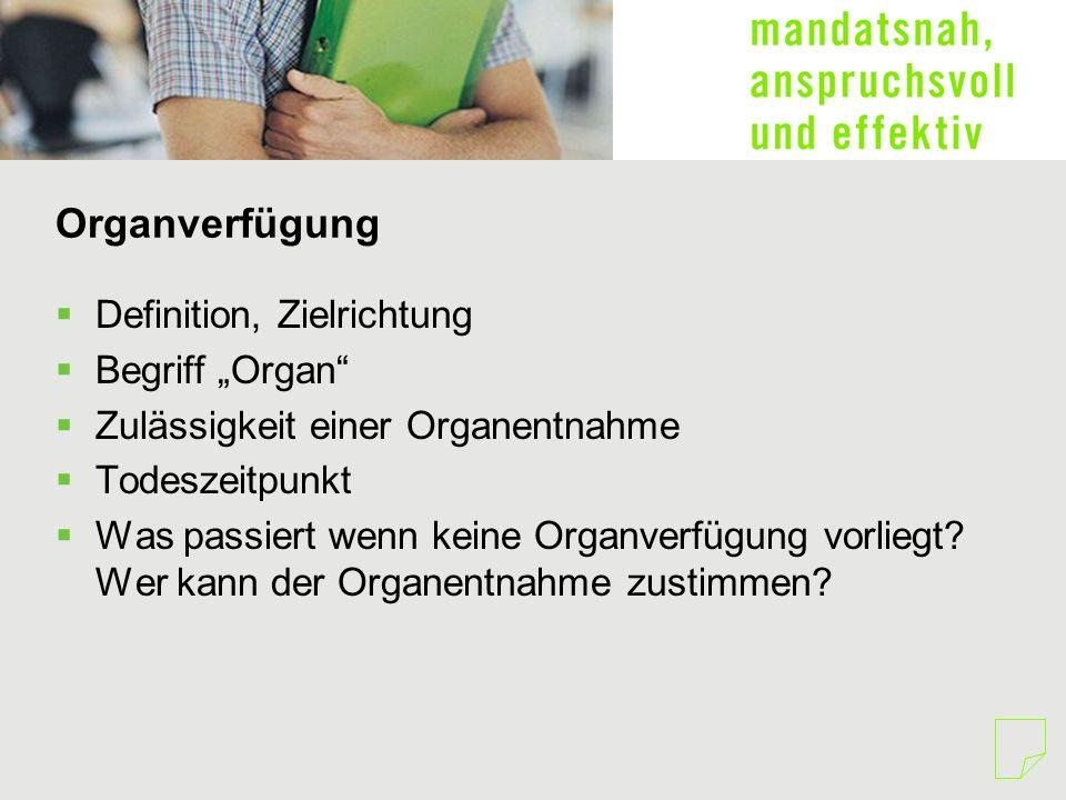 Organverfügung Definition, Zielrichtung Begriff Organ Zulässigkeit einer Organentnahme Todeszeitpunkt Was passiert wenn keine Organverfügung vorliegt?