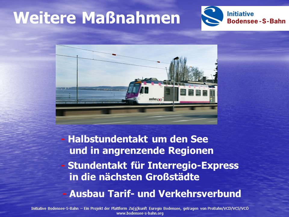 - Halbstundentakt um den See und in angrenzende Regionen - Stundentakt für Interregio-Express in die nächsten Großstädte - Ausbau Tarif- und Verkehrsv