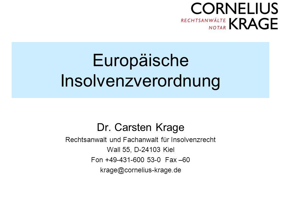 Europäische Insolvenzverordnung Dr. Carsten Krage Rechtsanwalt und Fachanwalt für Insolvenzrecht Wall 55, D-24103 Kiel Fon +49-431-600 53-0 Fax –60 kr