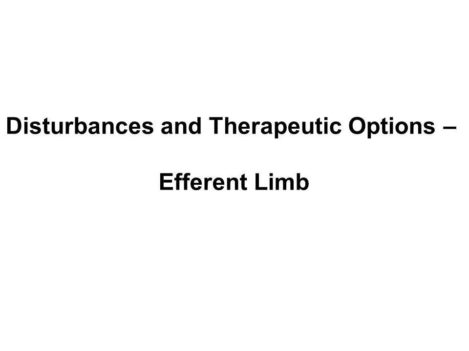Disturbances and Therapeutic Options – Efferent Limb