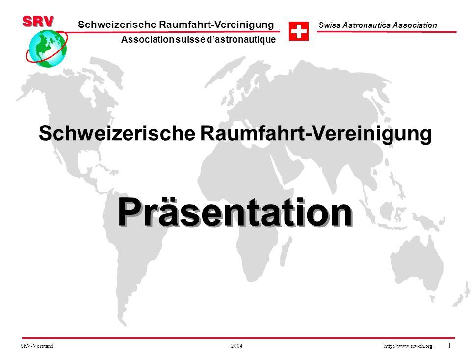 SRV-Vorstand 2004 http://www.srv-ch.org 1 Schweizerische Raumfahrt-Vereinigung Swiss Astronautics Association Präsentation Schweizerische Raumfahrt-Ve