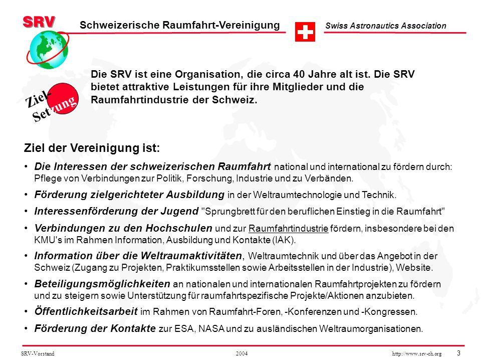 SRV-Vorstand 2004 http://www.srv-ch.org 3 Schweizerische Raumfahrt-Vereinigung Swiss Astronautics Association Ziel der Vereinigung ist: Die Interessen