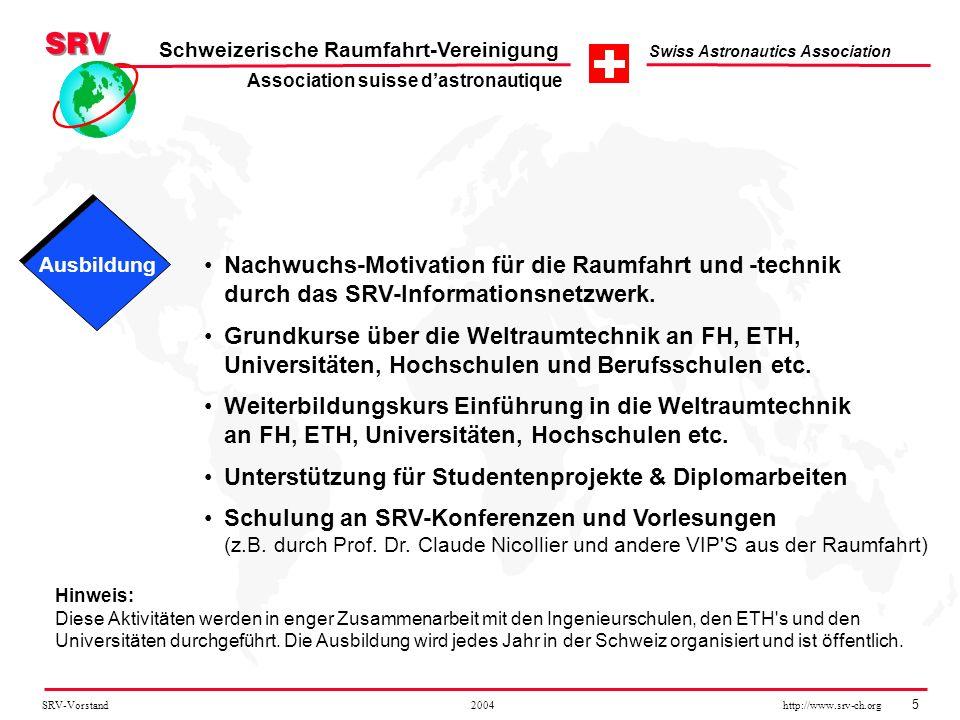 SRV-Vorstand 2004 http://www.srv-ch.org 5 Schweizerische Raumfahrt-Vereinigung Swiss Astronautics Association Ausbildung Nachwuchs-Motivation für die