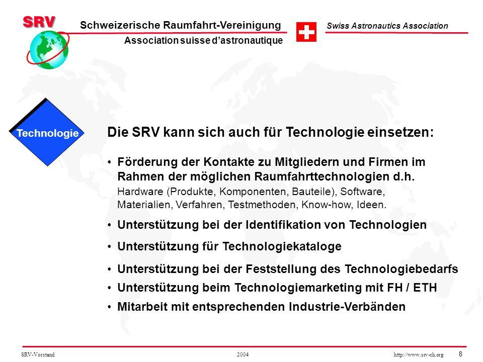 SRV-Vorstand 2004 http://www.srv-ch.org 8 Schweizerische Raumfahrt-Vereinigung Swiss Astronautics Association Die SRV kann sich auch für Technologie e