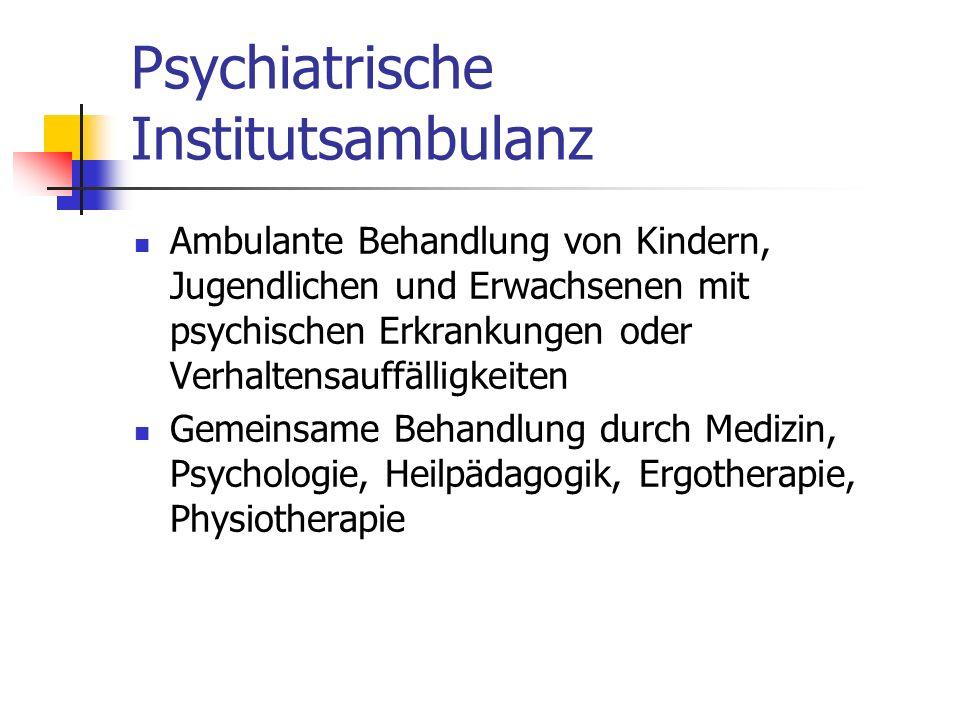 Psychiatrische Institutsambulanz Ambulante Behandlung von Kindern, Jugendlichen und Erwachsenen mit psychischen Erkrankungen oder Verhaltensauffälligkeiten Gemeinsame Behandlung durch Medizin, Psychologie, Heilpädagogik, Ergotherapie, Physiotherapie