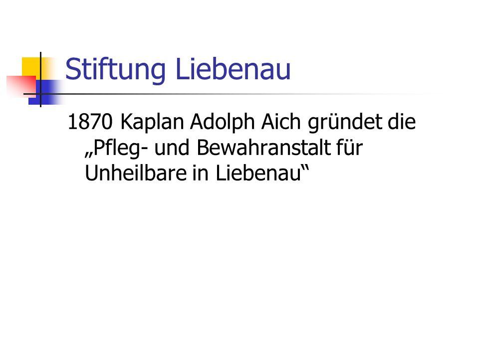 Stiftung Liebenau 1870 Kaplan Adolph Aich gründet die Pfleg- und Bewahranstalt für Unheilbare in Liebenau