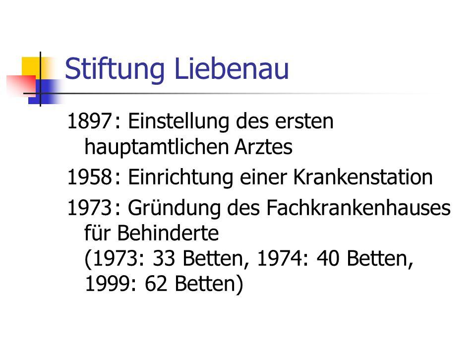 Stiftung Liebenau 1897: Einstellung des ersten hauptamtlichen Arztes 1958: Einrichtung einer Krankenstation 1973: Gründung des Fachkrankenhauses für Behinderte (1973: 33 Betten, 1974: 40 Betten, 1999: 62 Betten)