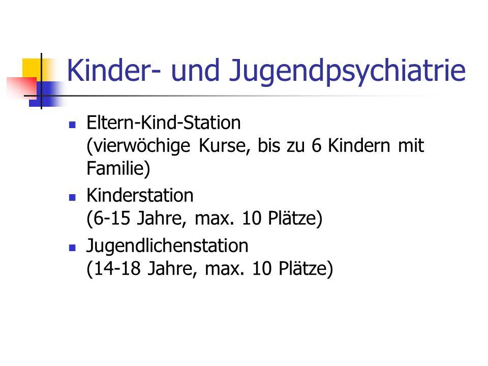 Kinder- und Jugendpsychiatrie Eltern-Kind-Station (vierwöchige Kurse, bis zu 6 Kindern mit Familie) Kinderstation (6-15 Jahre, max. 10 Plätze) Jugendl