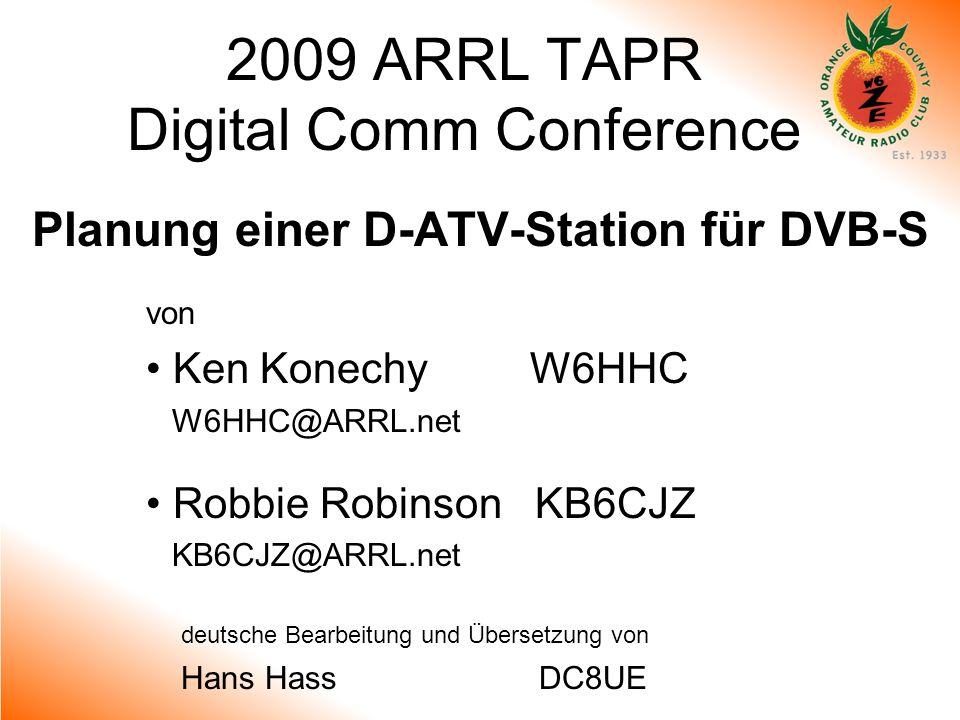 2009 ARRL TAPR Digital Comm Conference Planung einer D-ATV-Station für DVB-S von Ken Konechy W6HHC W6HHC@ARRL.net Robbie Robinson KB6CJZ KB6CJZ@ARRL.n