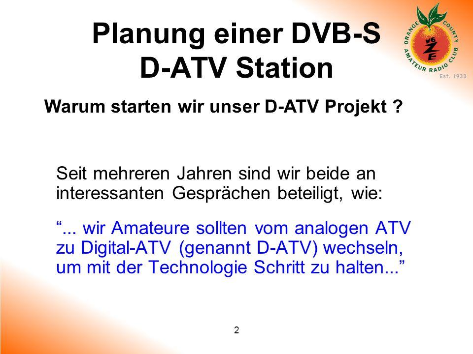 2 Planung einer DVB-S D-ATV Station Warum starten wir unser D-ATV Projekt ? Seit mehreren Jahren sind wir beide an interessanten Gesprächen beteiligt,