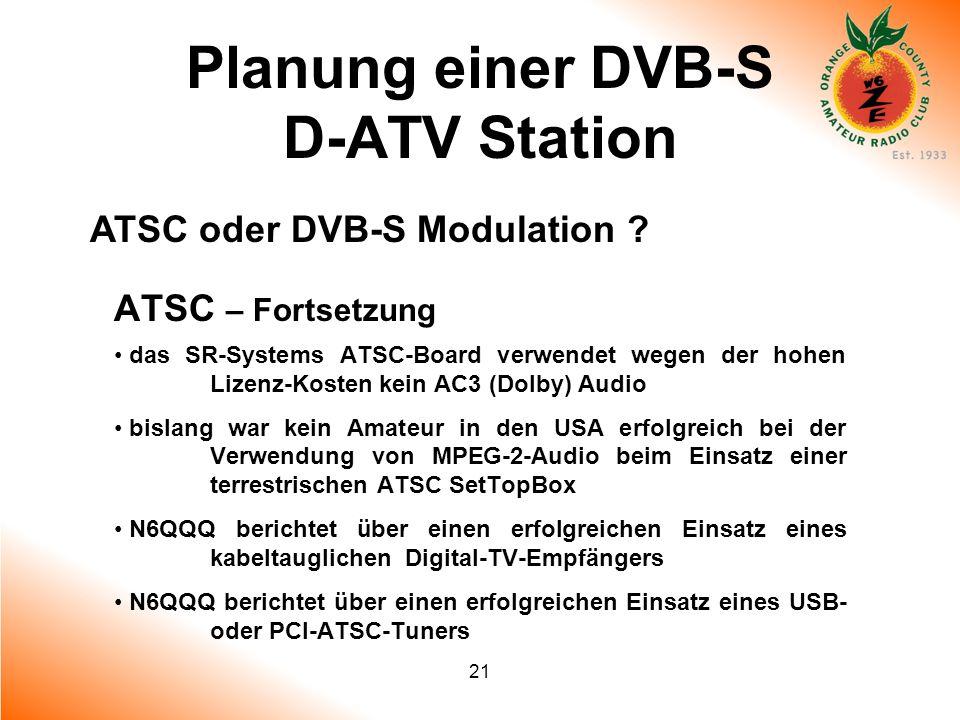 21 Planung einer DVB-S D-ATV Station ATSC oder DVB-S Modulation ? ATSC – Fortsetzung das SR-Systems ATSC-Board verwendet wegen der hohen Lizenz-Kosten