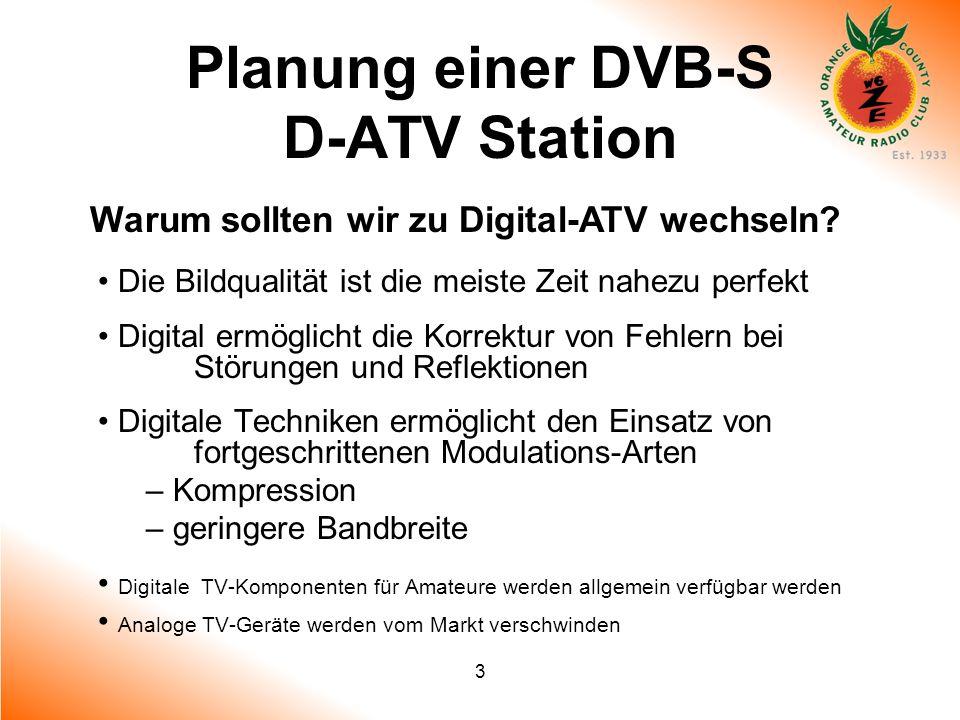 3 Planung einer DVB-S D-ATV Station Warum sollten wir zu Digital-ATV wechseln? Die Bildqualität ist die meiste Zeit nahezu perfekt Digital ermöglicht