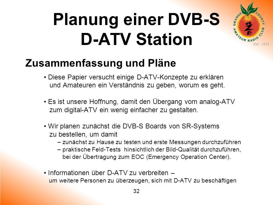 32 Planung einer DVB-S D-ATV Station Zusammenfassung und Pläne Diese Papier versucht einige D-ATV-Konzepte zu erklären und Amateuren ein Verständnis z